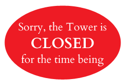 OSorry, the Tower is CLOSED for the time being